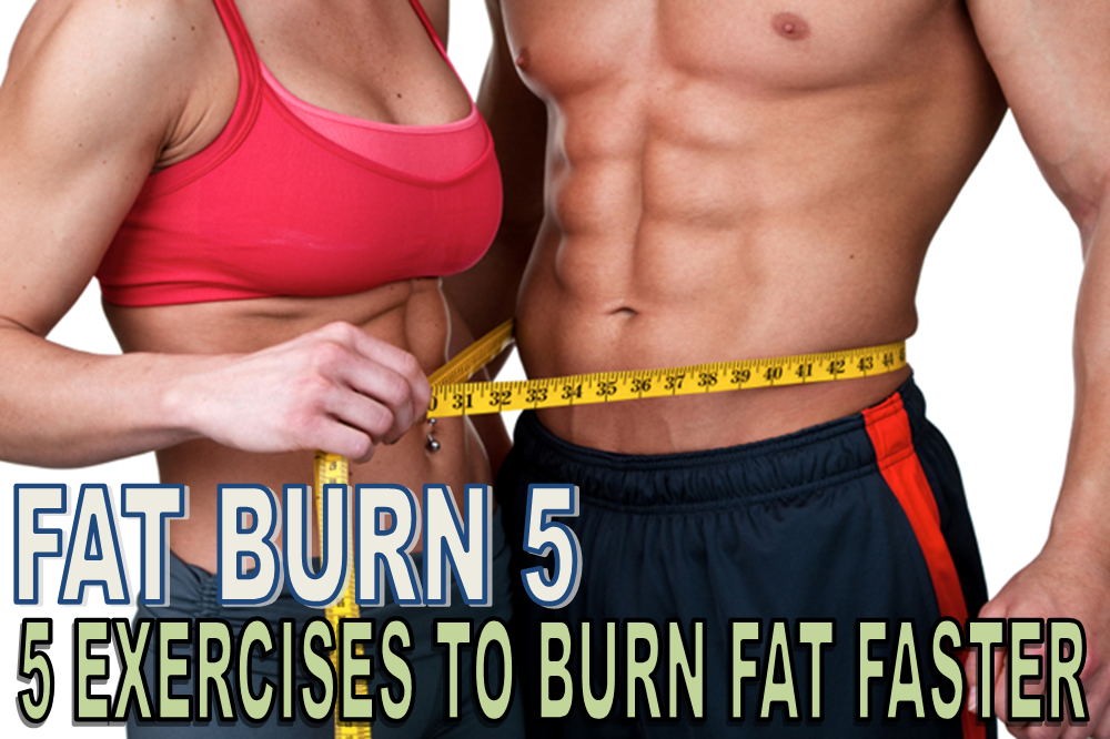 Fat Burn 5 - 5 Exercises to burn fat faster